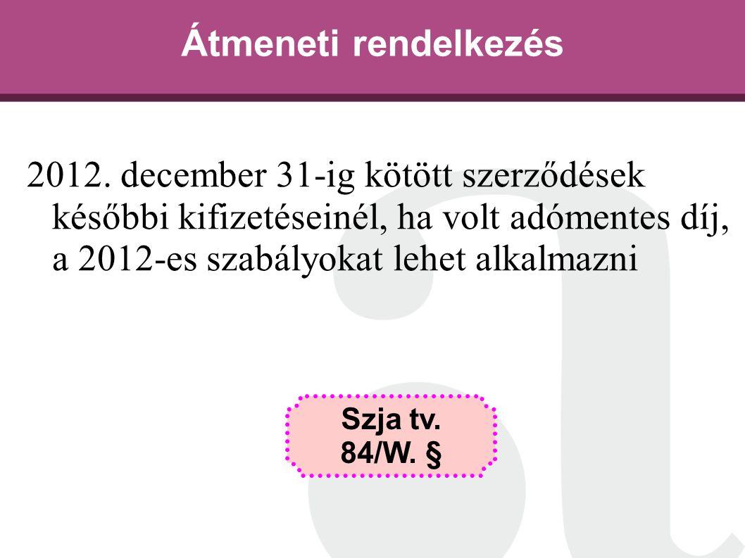 Átmeneti rendelkezés 2012. december 31-ig kötött szerződések későbbi kifizetéseinél, ha volt adómentes díj, a 2012-es szabályokat lehet alkalmazni Szj