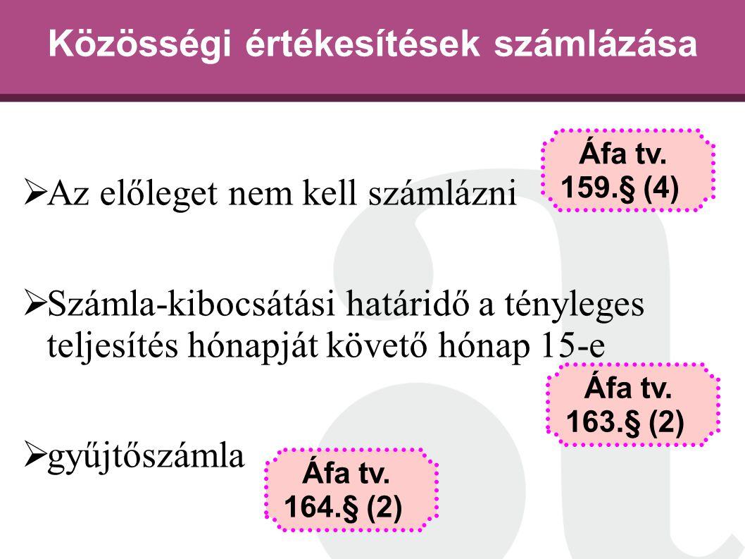 Közösségi értékesítések számlázása  Az előleget nem kell számlázni  Számla-kibocsátási határidő a tényleges teljesítés hónapját követő hónap 15-e 