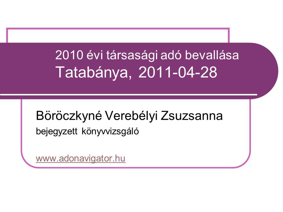 2010 évi társasági adó bevallása Tatabánya, 2011-04-28 Böröczkyné Verebélyi Zsuzsanna bejegyzett könyvvizsgáló www.adonavigator.hu