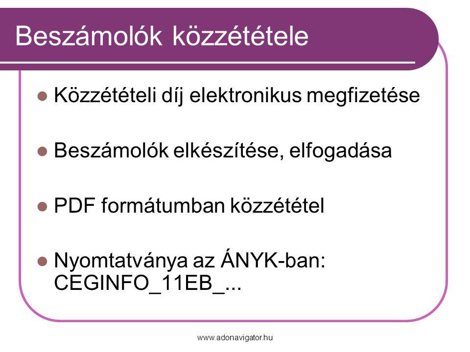 www.adonavigator.hu Beszámolók közzététele Közzétételi díj elektronikus megfizetése Beszámolók elkészítése, elfogadása PDF formátumban közzététel Nyomtatványa az ÁNYK-ban: CEGINFO_11EB_...