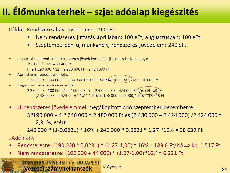 Vezetői számvitel tanszék ©Gyenge 23 Példa: Rendszeres havi jövedelem: 190 eFt; Nem rendszeres juttatás áprilisban: 100 eFt, augusztusban: 100 eFt Szeptemberben új munkahely, rendszeres jövedelem: 240 eFt.