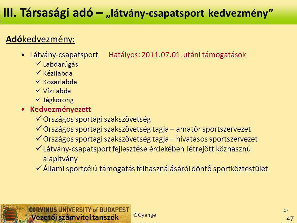 Vezetői számvitel tanszék ©Gyenge 47 Adókedvezmény: Látvány-csapatsport Hatályos: 2011.07.01.
