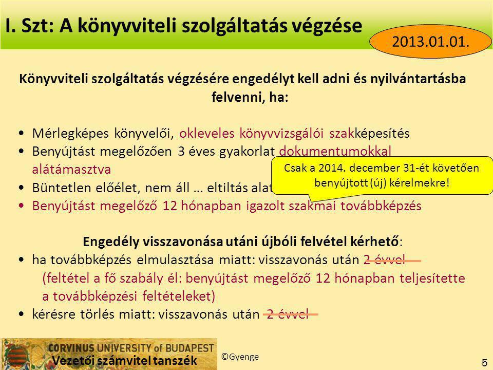 Vezetői számvitel tanszék ©Gyenge 5 I.Szt: A könyvviteli szolgáltatás végzése 2013.01.01.