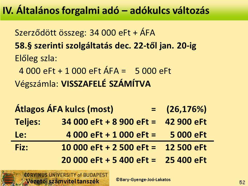 Vezetői számvitel tanszék ©Gyenge 52 Szerződött összeg: 34 000 eFt + ÁFA 58.§ szerinti szolgáltatás dec.
