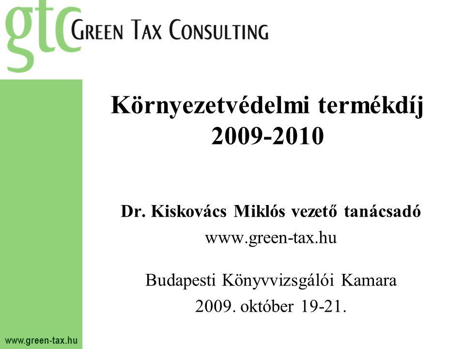 www.green-tax.hu Környezetvédelmi termékdíj 2009-2010 Dr. Kiskovács Miklós vezető tanácsadó www.green-tax.hu Budapesti Könyvvizsgálói Kamara 2009. okt
