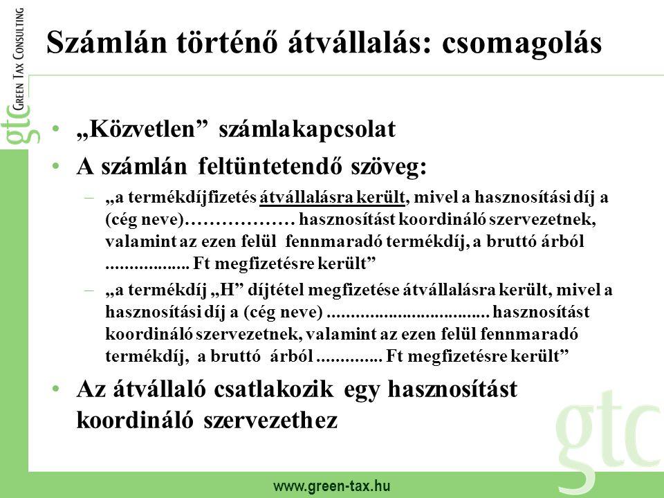 """www.green-tax.hu Számlán történő átvállalás: csomagolás """"Közvetlen"""" számlakapcsolat A számlán feltüntetendő szöveg: –""""a termékdíjfizetés átvállalásra"""