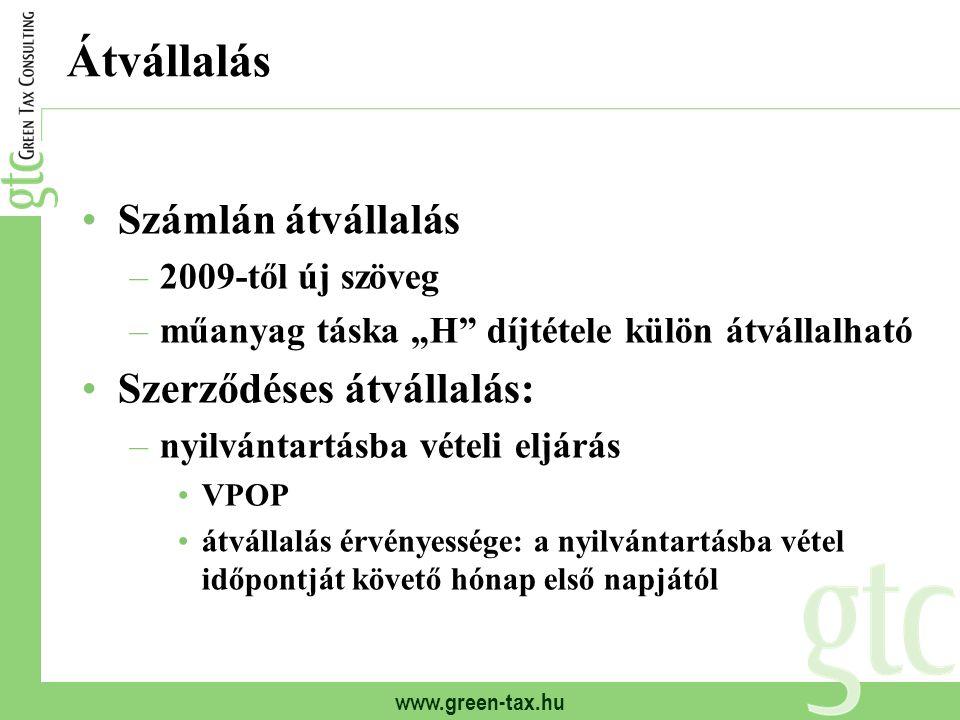 """www.green-tax.hu Átvállalás Számlán átvállalás –2009-től új szöveg –műanyag táska """"H"""" díjtétele külön átvállalható Szerződéses átvállalás: –nyilvántar"""