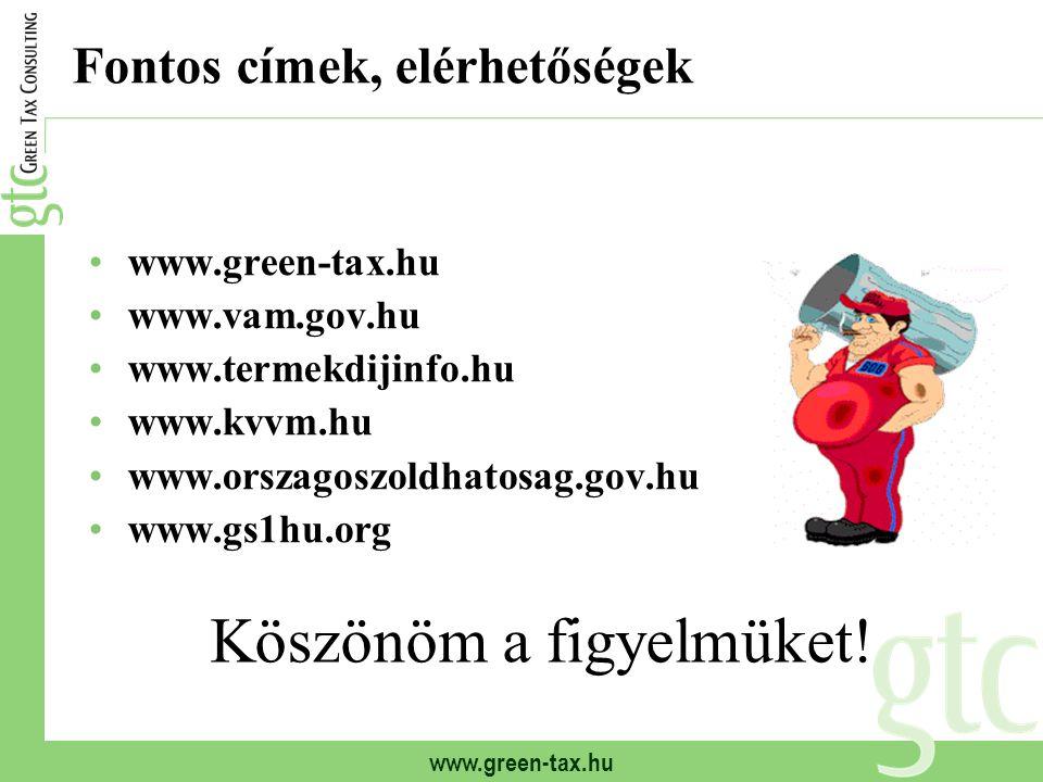 www.green-tax.hu Fontos címek, elérhetőségek www.green-tax.hu www.vam.gov.hu www.termekdijinfo.hu www.kvvm.hu www.orszagoszoldhatosag.gov.hu www.gs1hu