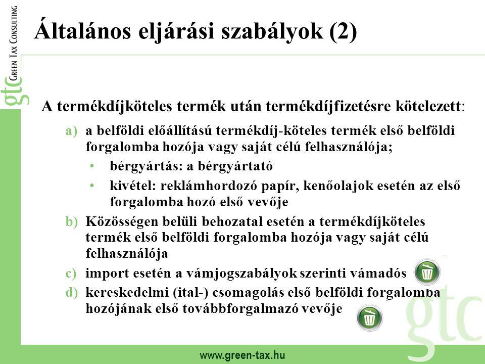 www.green-tax.hu Általános eljárási szabályok (2) A termékdíjköteles termék után termékdíjfizetésre kötelezett: a)a belföldi előállítású termékdíj-köt