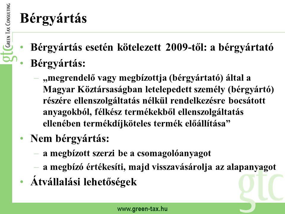 """www.green-tax.hu Bérgyártás Bérgyártás esetén kötelezett 2009-től: a bérgyártató Bérgyártás: –""""megrendelő vagy megbízottja (bérgyártató) által a Magya"""