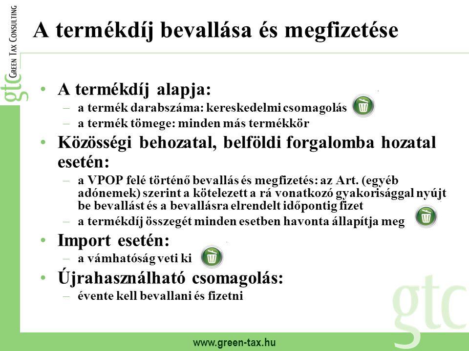 www.green-tax.hu A termékdíj bevallása és megfizetése A termékdíj alapja: –a termék darabszáma: kereskedelmi csomagolás –a termék tömege: minden más t
