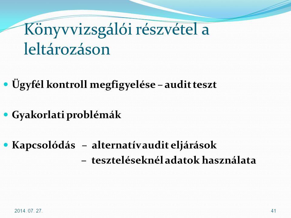 2014. 07. 27.41 Könyvvizsgálói részvétel a leltározáson Ügyfél kontroll megfigyelése – audit teszt Gyakorlati problémák Kapcsolódás – alternatív audit