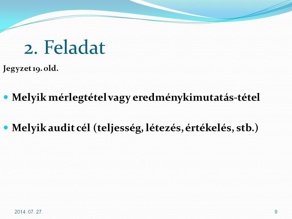 2014. 07. 27.9 2. Feladat Jegyzet 19. old. Melyik mérlegtétel vagy eredménykimutatás-tétel Melyik audit cél (teljesség, létezés, értékelés, stb.)