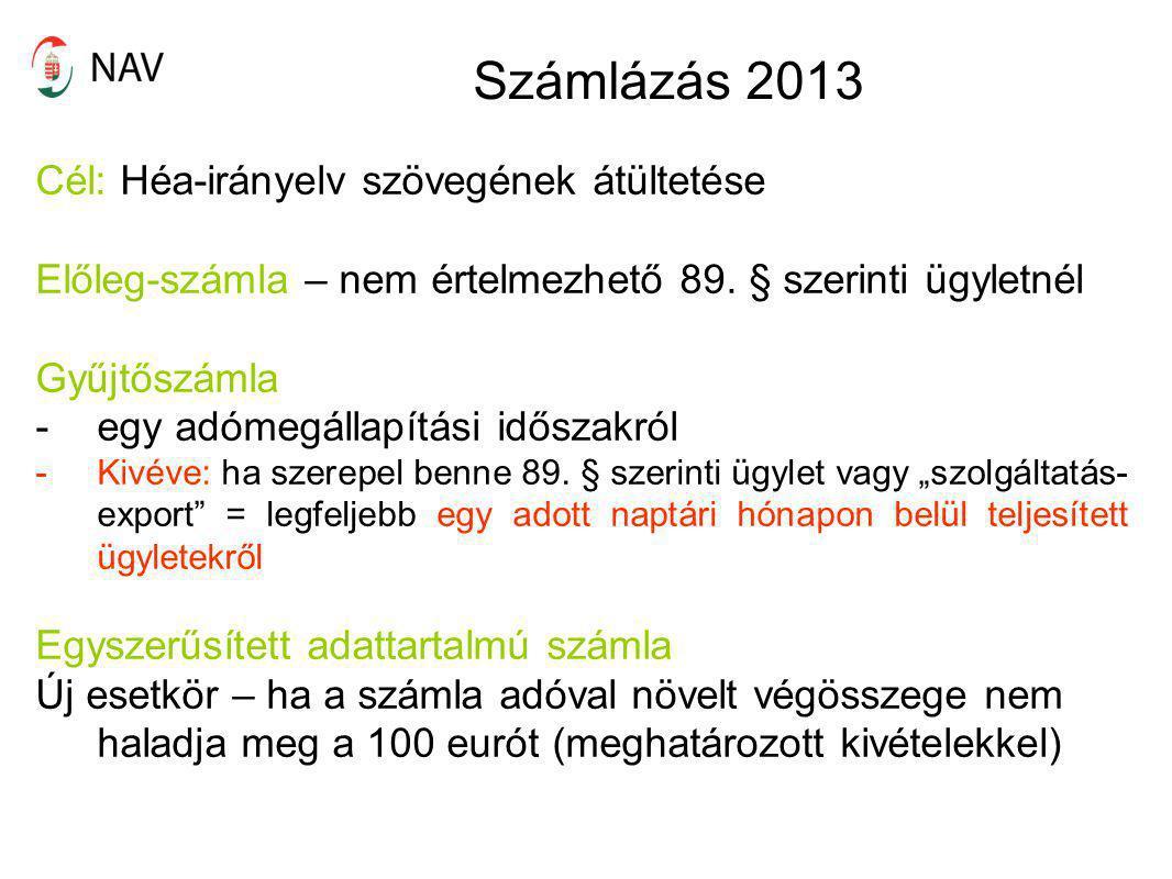 Számlázás 2013 Cél: Héa-irányelv szövegének átültetése Előleg-számla – nem értelmezhető 89. § szerinti ügyletnél Gyűjtőszámla -egy adómegállapítási id