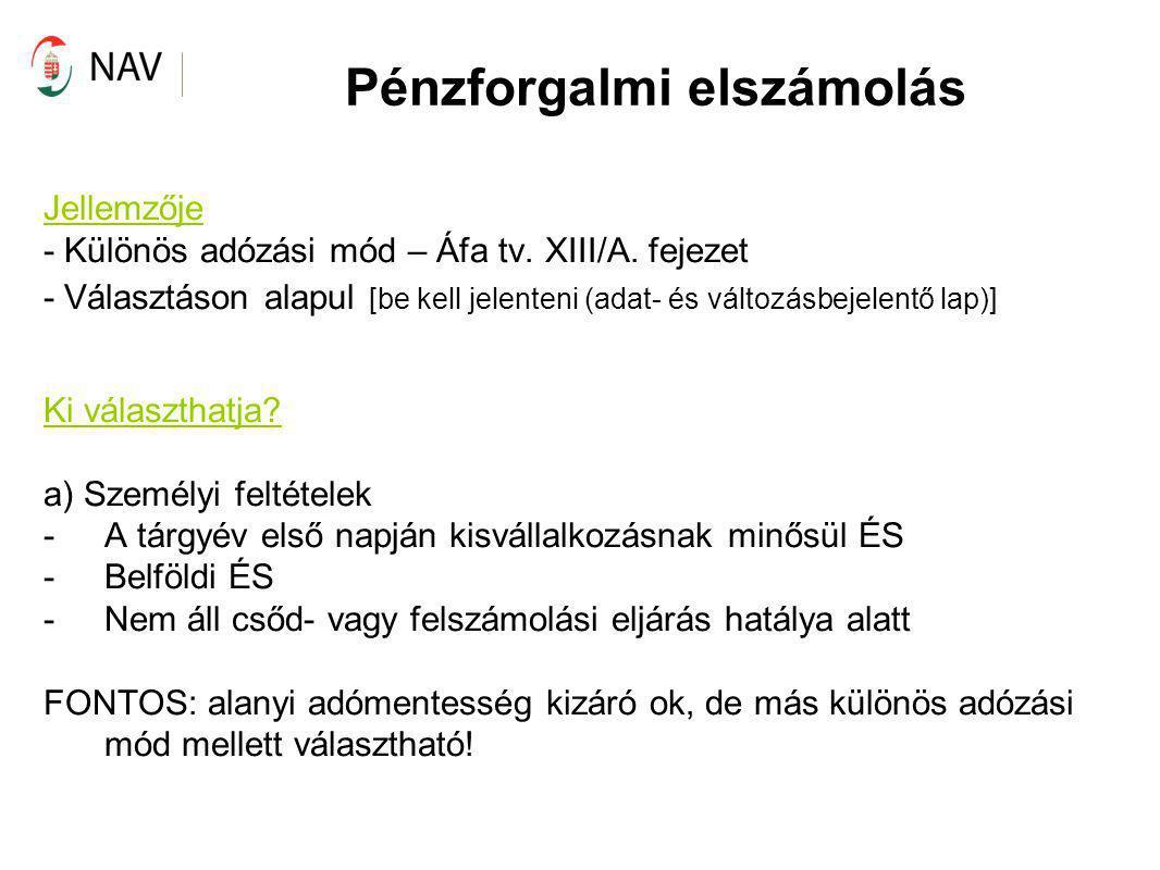 Pénzforgalmi elszámolás Jellemzője - Különös adózási mód – Áfa tv. XIII/A. fejezet - Választáson alapul [be kell jelenteni (adat- és változásbejelentő