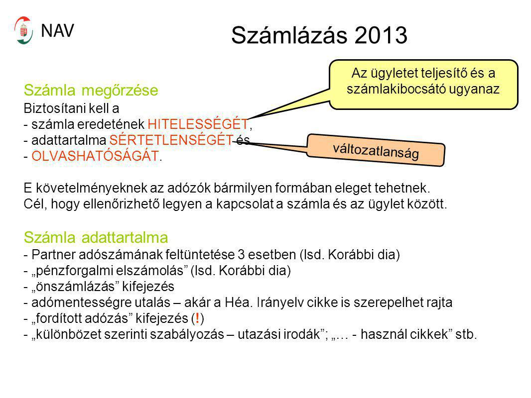 Számlázás 2013 Számla megőrzése Biztosítani kell a - számla eredetének HITELESSÉGÉT, - adattartalma SÉRTETLENSÉGÉT és - OLVASHATÓSÁGÁT. E követelménye