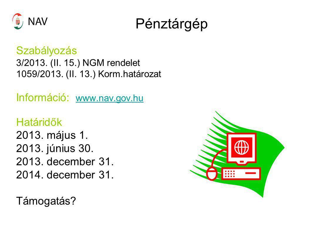 Pénztárgép Szabályozás 3/2013. (II. 15.) NGM rendelet 1059/2013. (II. 13.) Korm.határozat Információ: www.nav.gov.huwww.nav.gov.hu Határidők 2013. máj