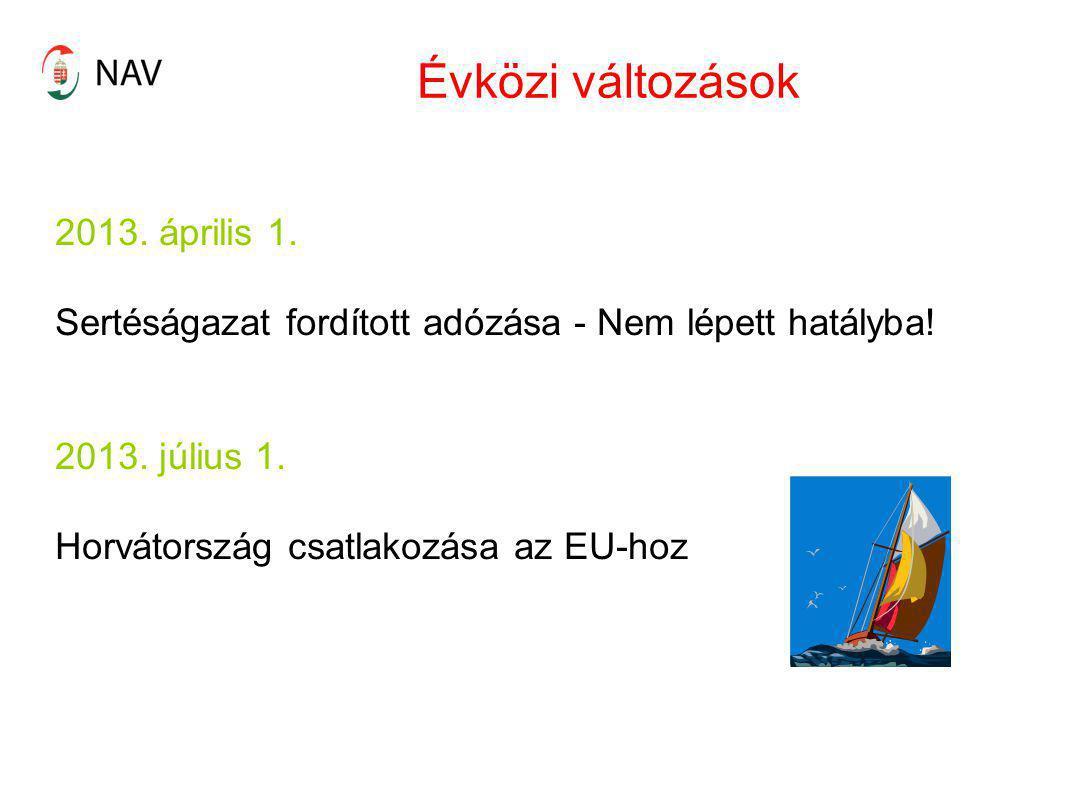 Évközi változások 2013. április 1. Sertéságazat fordított adózása - Nem lépett hatályba! 2013. július 1. Horvátország csatlakozása az EU-hoz