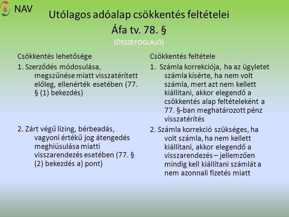 Utólagos adóalap csökkentés feltételei Áfa tv. 78. § (ÖSSZEFOGLALÓ) Csökkentés lehetősége 1. Szerződés módosulása, megszűnése miatt visszatérített elő