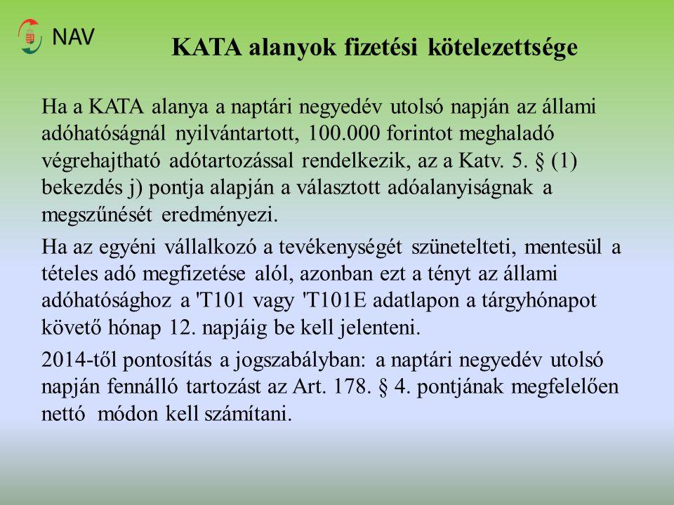KATA alanyok fizetési kötelezettsége Ha a KATA alanya a naptári negyedév utolsó napján az állami adóhatóságnál nyilvántartott, 100.000 forintot meghal