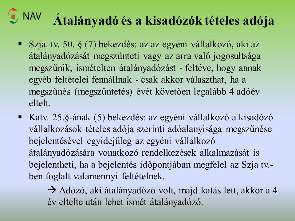 Átalányadó és a kisadózók tételes adója  Szja. tv. 50. § (7) bekezdés: az az egyéni vállalkozó, aki az átalányadózását megszünteti vagy az arra való