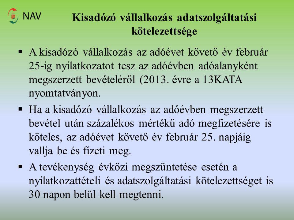 Kisadózó vállalkozás adatszolgáltatási kötelezettsége  A kisadózó vállalkozás az adóévet követő év február 25-ig nyilatkozatot tesz az adóévben adóal