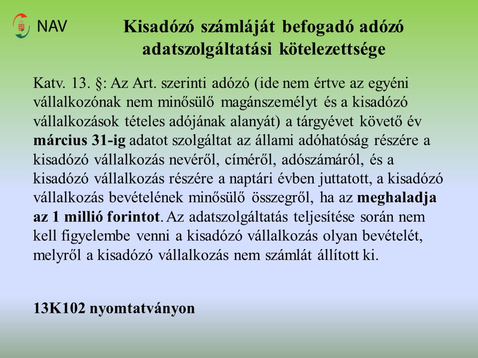 Kisadózó számláját befogadó adózó adatszolgáltatási kötelezettsége Katv. 13. §: Az Art. szerinti adózó (ide nem értve az egyéni vállalkozónak nem minő