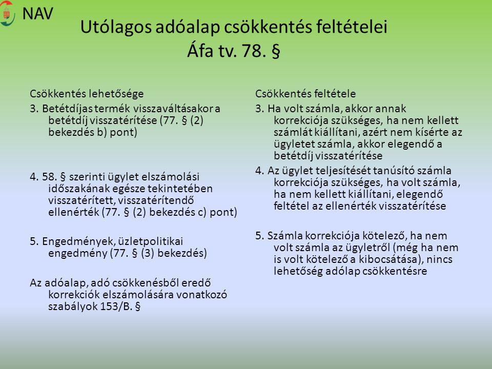 Utólagos adóalap csökkentés feltételei Áfa tv. 78. § Csökkentés lehetősége 3. Betétdíjas termék visszaváltásakor a betétdíj visszatérítése (77. § (2)