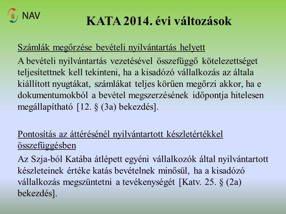KATA 2014. évi változások Számlák megőrzése bevételi nyilvántartás helyett A bevételi nyilvántartás vezetésével összefüggő kötelezettséget teljesített