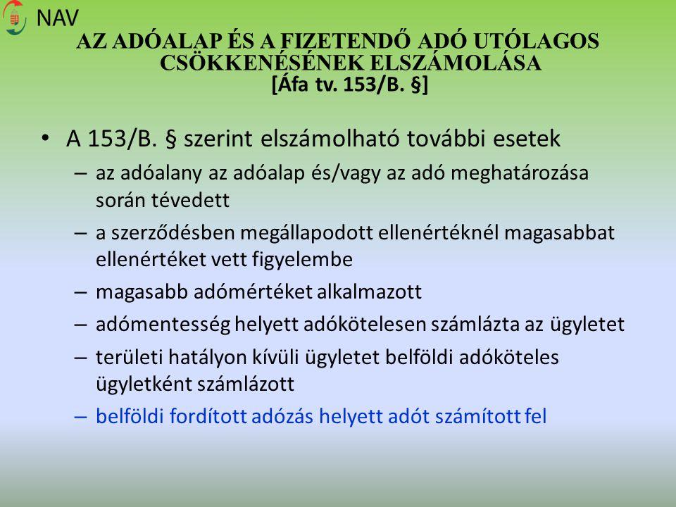 AZ ADÓALAP ÉS A FIZETENDŐ ADÓ UTÓLAGOS CSÖKKENÉSÉNEK ELSZÁMOLÁSA [Áfa tv. 153/B. §] A 153/B. § szerint elszámolható további esetek – az adóalany az ad
