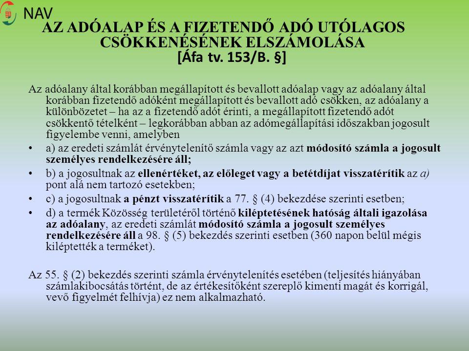 AZ ADÓALAP ÉS A FIZETENDŐ ADÓ UTÓLAGOS CSÖKKENÉSÉNEK ELSZÁMOLÁSA [Áfa tv. 153/B. §] Az adóalany által korábban megállapított és bevallott adóalap vagy