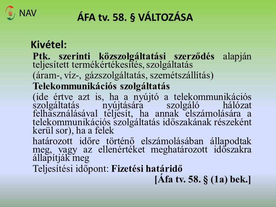 ÁFA tv. 58. § VÁLTOZÁSA Kivétel: Ptk. szerinti közszolgáltatási szerződés alapján teljesített termékértékesítés, szolgáltatás (áram-, víz-, gázszolgál
