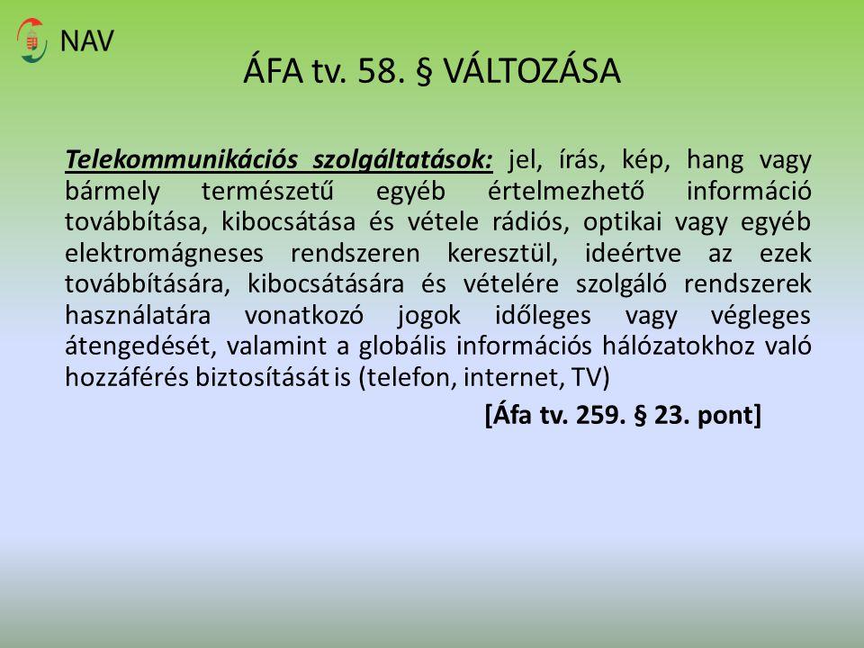 ÁFA tv. 58. § VÁLTOZÁSA Telekommunikációs szolgáltatások: jel, írás, kép, hang vagy bármely természetű egyéb értelmezhető információ továbbítása, kibo