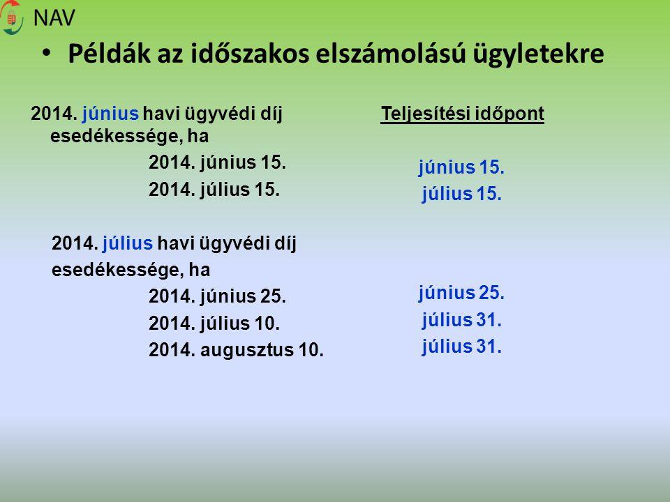 Példák az időszakos elszámolású ügyletekre 2014. június havi ügyvédi díj esedékessége, ha 2014. június 15. 2014. július 15. 2014. július havi ügyvédi