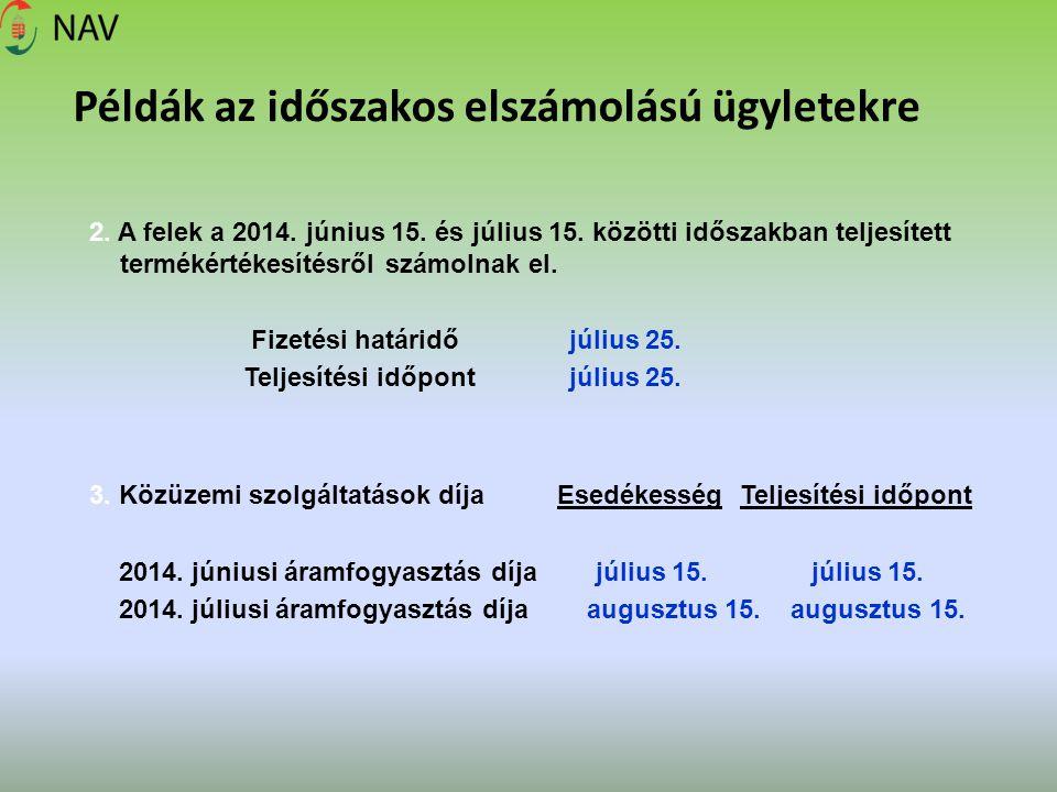 Példák az időszakos elszámolású ügyletekre 2. A felek a 2014. június 15. és július 15. közötti időszakban teljesített termékértékesítésről számolnak e