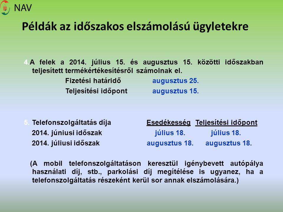 Példák az időszakos elszámolású ügyletekre 4.A felek a 2014. július 15. és augusztus 15. közötti időszakban teljesített termékértékesítésről számolnak
