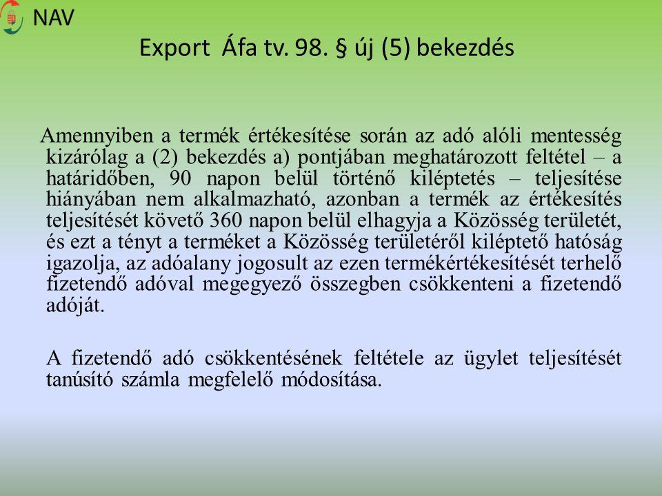 Export Áfa tv. 98. § új (5) bekezdés Amennyiben a termék értékesítése során az adó alóli mentesség kizárólag a (2) bekezdés a) pontjában meghatározott