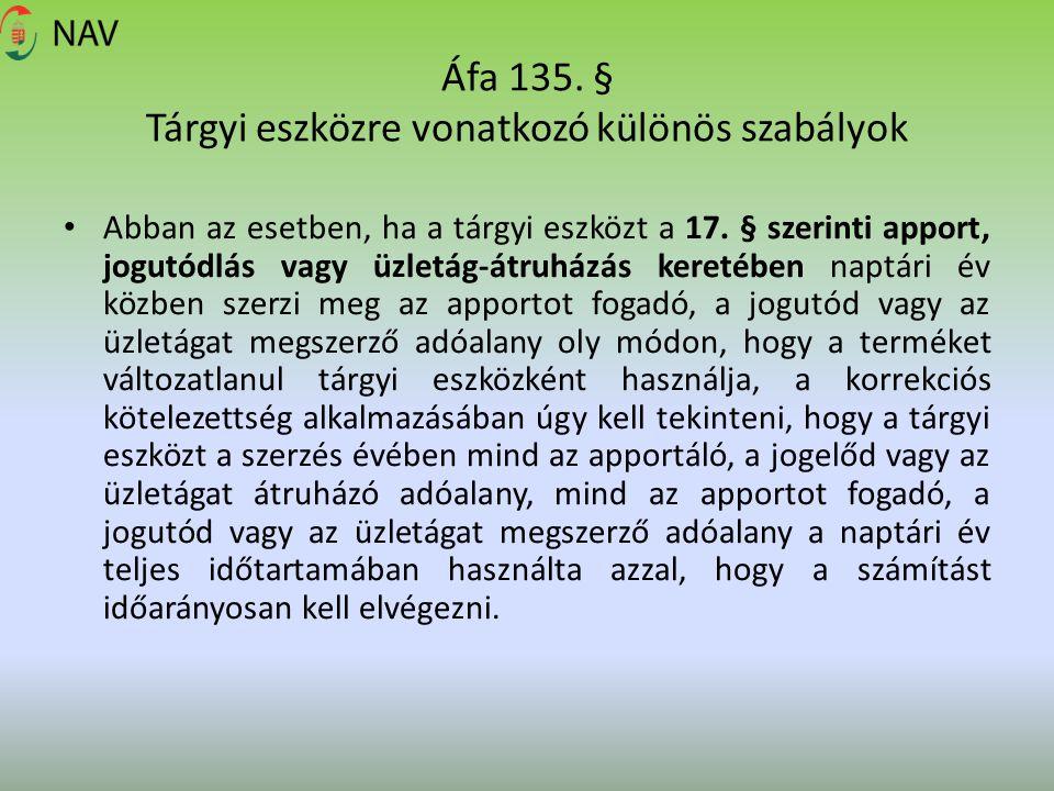 Áfa 135. § Tárgyi eszközre vonatkozó különös szabályok Abban az esetben, ha a tárgyi eszközt a 17. § szerinti apport, jogutódlás vagy üzletág-átruházá