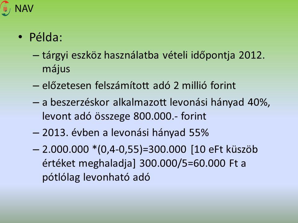 Példa: – tárgyi eszköz használatba vételi időpontja 2012. május – előzetesen felszámított adó 2 millió forint – a beszerzéskor alkalmazott levonási há