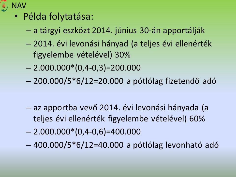 Példa folytatása: – a tárgyi eszközt 2014. június 30-án apportálják – 2014. évi levonási hányad (a teljes évi ellenérték figyelembe vételével) 30% – 2