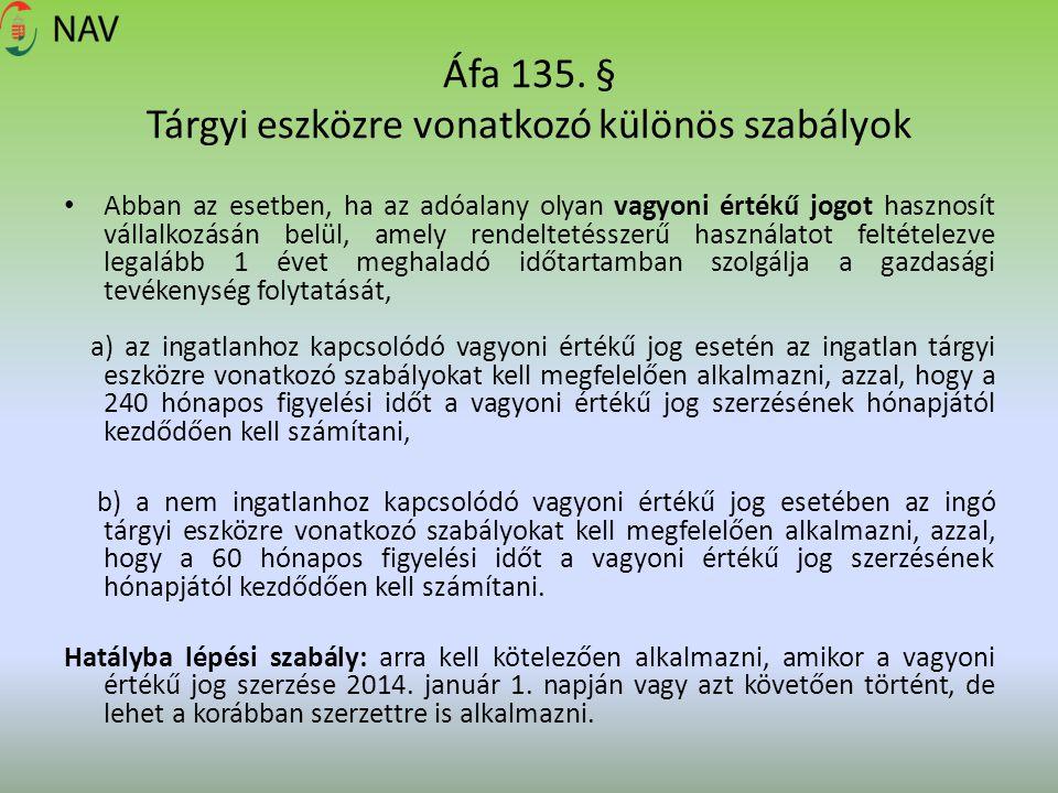 Áfa 135. § Tárgyi eszközre vonatkozó különös szabályok Abban az esetben, ha az adóalany olyan vagyoni értékű jogot hasznosít vállalkozásán belül, amel