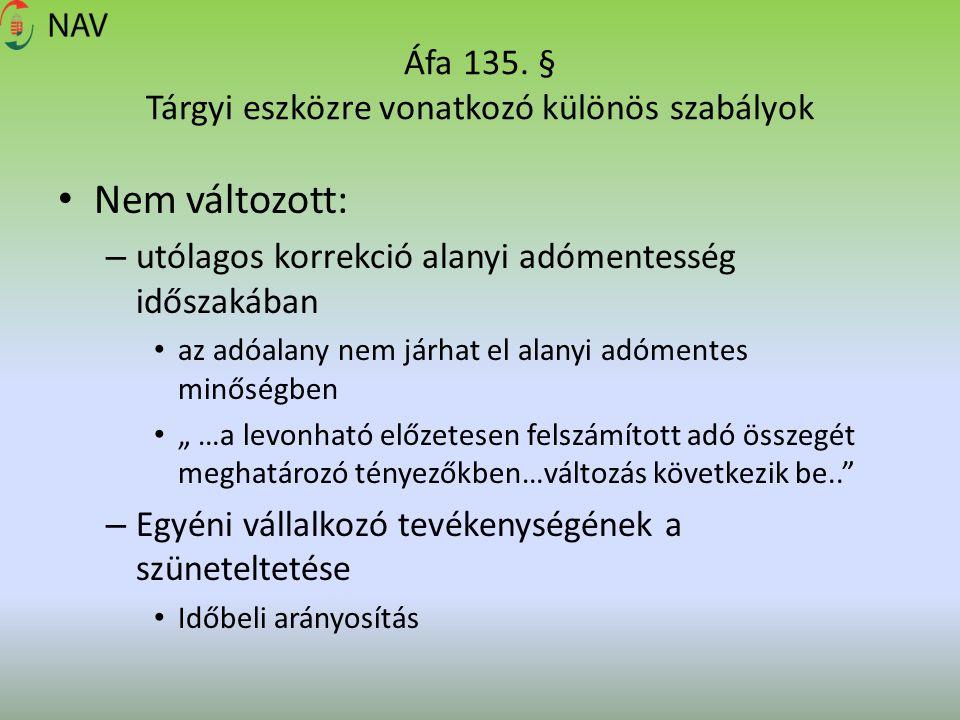Áfa 135. § Tárgyi eszközre vonatkozó különös szabályok Nem változott: – utólagos korrekció alanyi adómentesség időszakában az adóalany nem járhat el a
