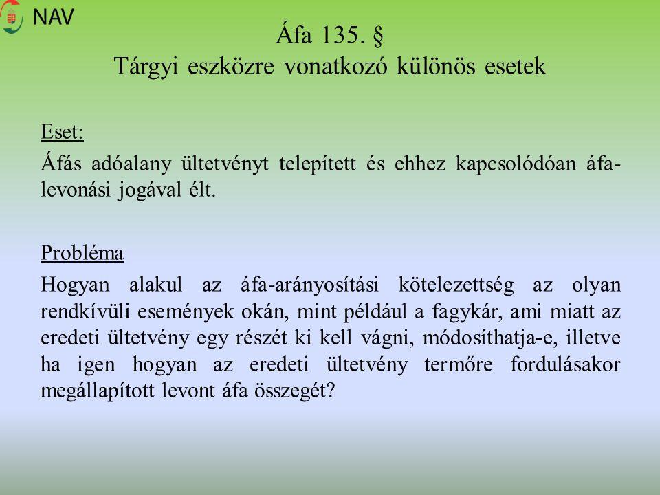 Áfa 135. § Tárgyi eszközre vonatkozó különös esetek Eset: Áfás adóalany ültetvényt telepített és ehhez kapcsolódóan áfa- levonási jogával élt. Problém