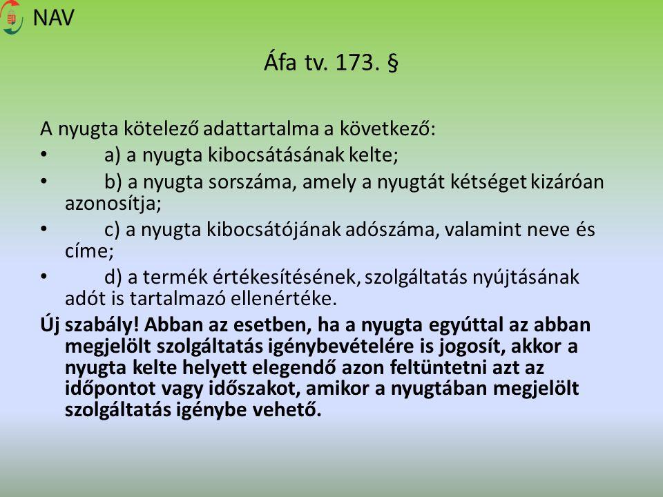 Áfa tv. 173. § A nyugta kötelező adattartalma a következő: a) a nyugta kibocsátásának kelte; b) a nyugta sorszáma, amely a nyugtát kétséget kizáróan a