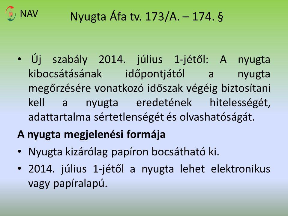 Nyugta Áfa tv. 173/A. – 174. § Új szabály 2014. július 1-jétől: A nyugta kibocsátásának időpontjától a nyugta megőrzésére vonatkozó időszak végéig biz