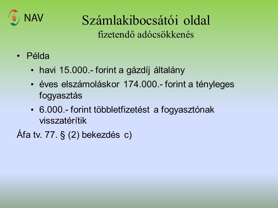 Számlakibocsátói oldal fizetendő adócsökkenés Példa havi 15.000.- forint a gázdíj általány éves elszámoláskor 174.000.- forint a tényleges fogyasztás