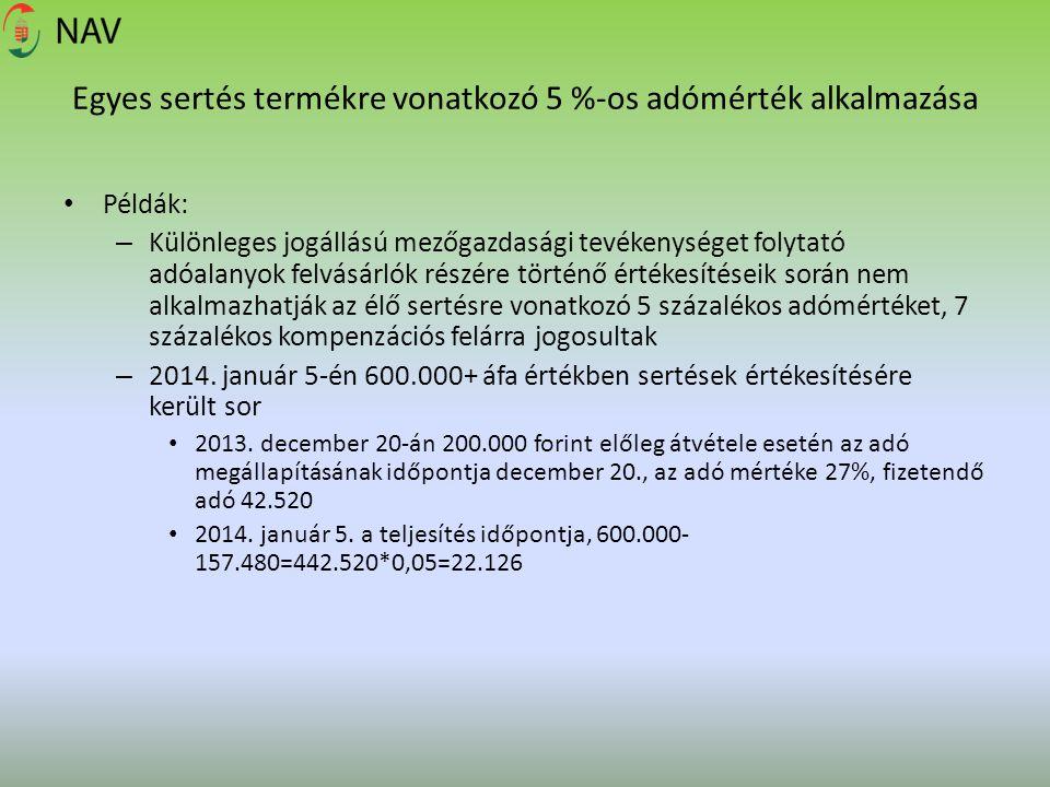 Egyes sertés termékre vonatkozó 5 %-os adómérték alkalmazása Példák: – Különleges jogállású mezőgazdasági tevékenységet folytató adóalanyok felvásárló