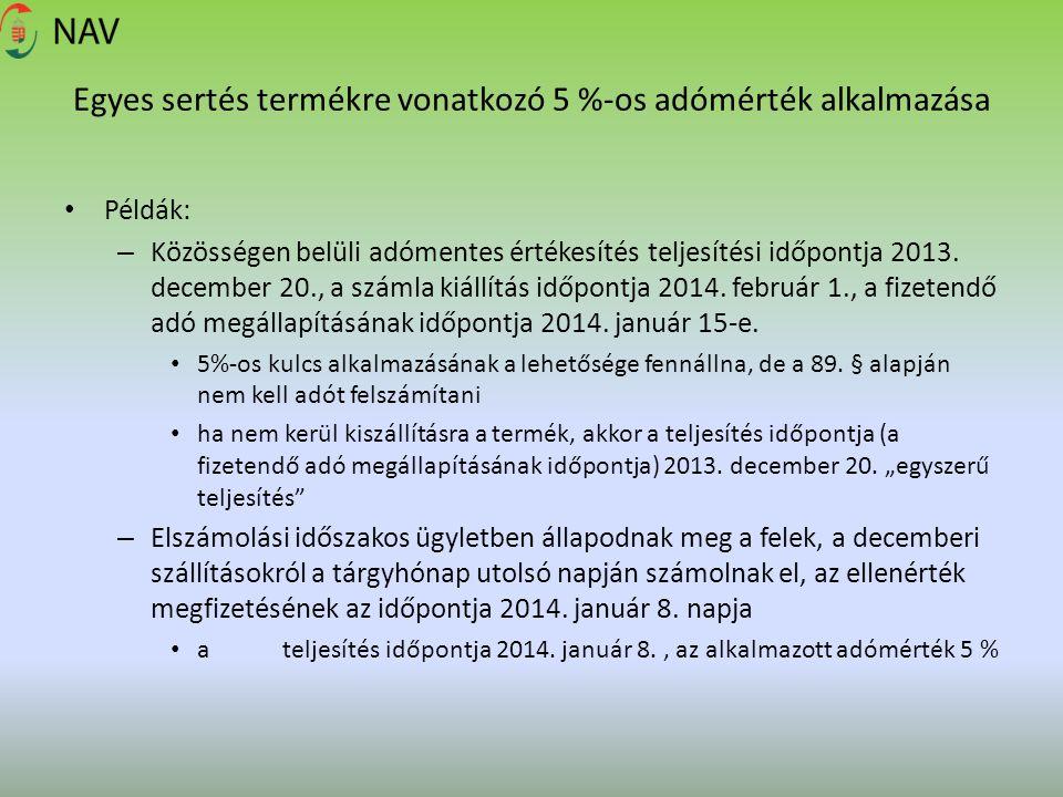Egyes sertés termékre vonatkozó 5 %-os adómérték alkalmazása Példák: – Közösségen belüli adómentes értékesítés teljesítési időpontja 2013. december 20