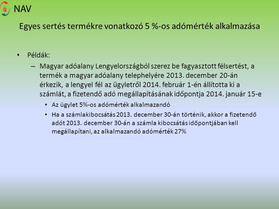 Egyes sertés termékre vonatkozó 5 %-os adómérték alkalmazása Példák: – Magyar adóalany Lengyelországból szerez be fagyasztott félsertést, a termék a m