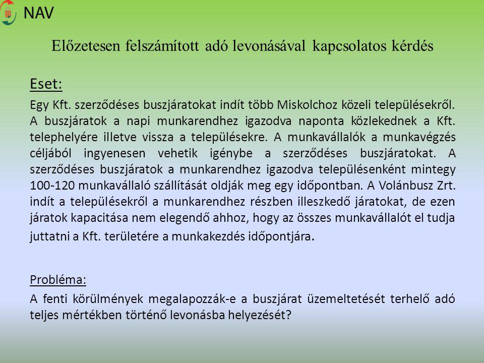 Előzetesen felszámított adó levonásával kapcsolatos kérdés Eset: Egy Kft. szerződéses buszjáratokat indít több Miskolchoz közeli településekről. A bus